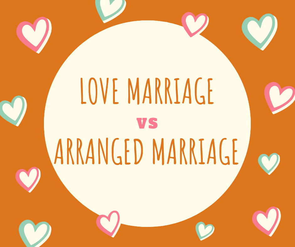 Love Marriage Vs Arranged Marriage - A Comprehensive Analysis