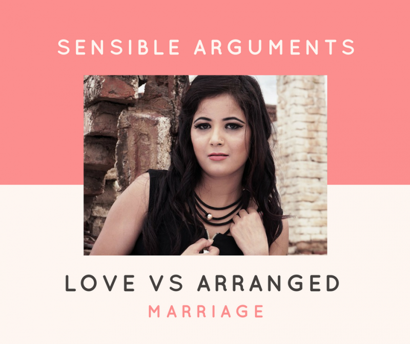 love vs arranged marriages Call me traditional, backwards or boring - but i will always be for arranged marriages as opposed to love marriages my opinion is based on logic rather than fantasy and expectations firstly let me clarify the idea of arranged marriages- i was very annoyed to type 'arranged marriages' into google only for it to be.
