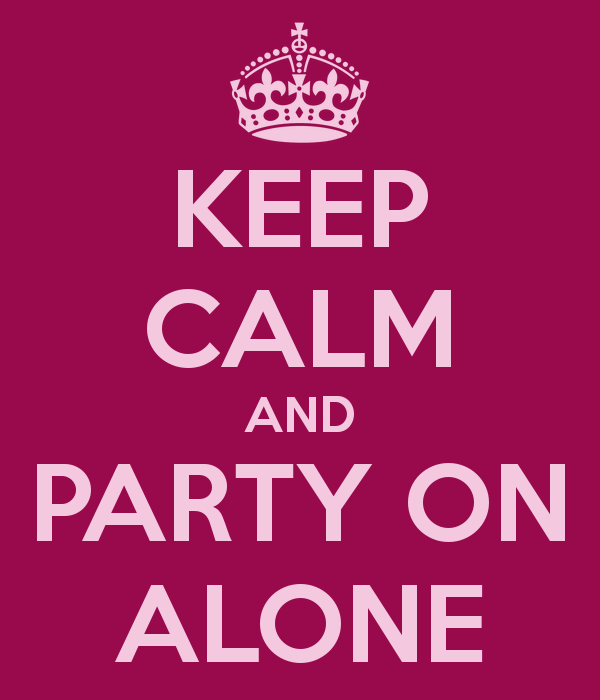 """Image with text """"Keep calm and party alone"""""""
