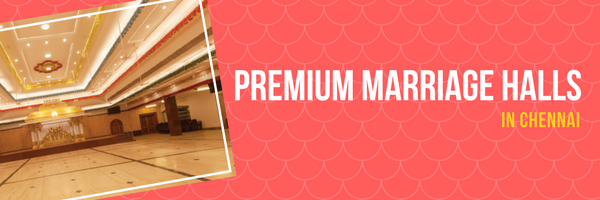 Premium marriage halls in Chennai
